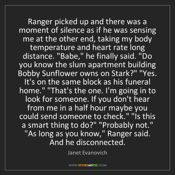 Janet Evanovich: Ranger picked up and there was a moment of silence as...