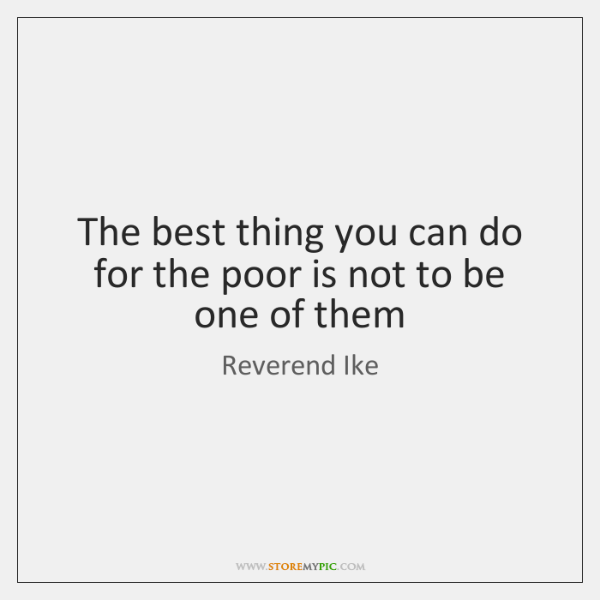 The best thing you can do for the poor is not to ...