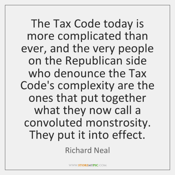 The Tax Code today is more complicated than ever, and the very ...