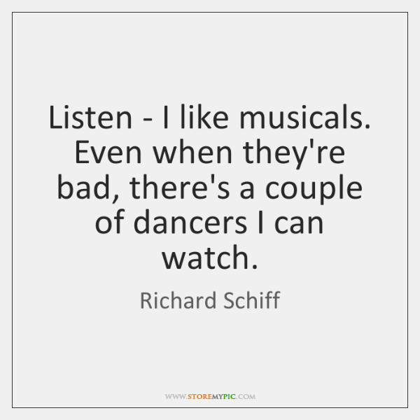 Listen - I like musicals. Even when they're bad, there's a couple ...