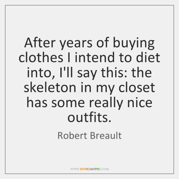 After years of buying clothes I intend to diet into, I'll say ...