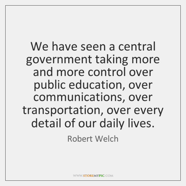 We have seen a central government taking more and more control over ...