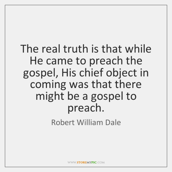 The real truth is that while He came to preach the gospel, ...