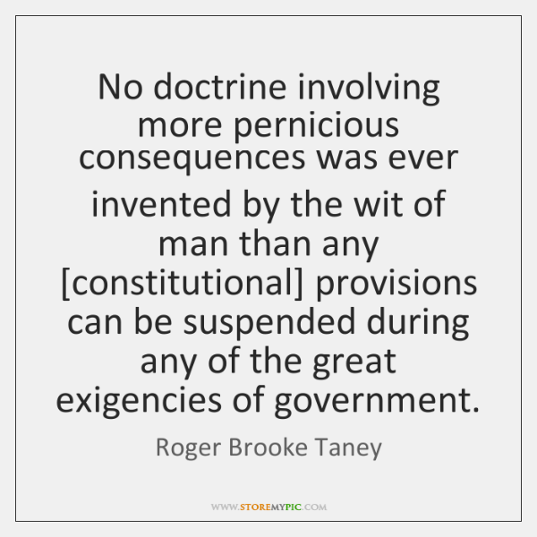 No doctrine involving more pernicious consequences was ever invented by the wit ...