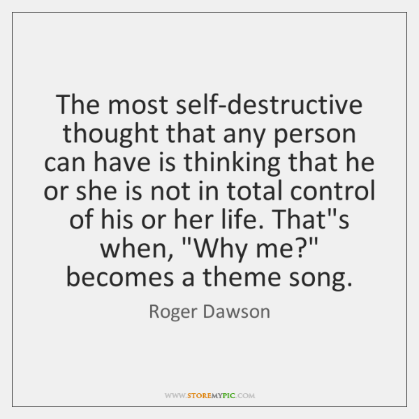 The most self-destructive thought that any person can have is thinking that ...