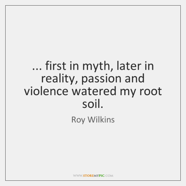 ... first in myth, later in reality, passion and violence watered my root ...