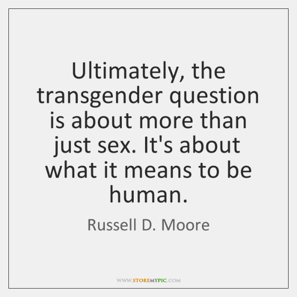 Ultimately, the transgender question is about more than just sex. It's about ...