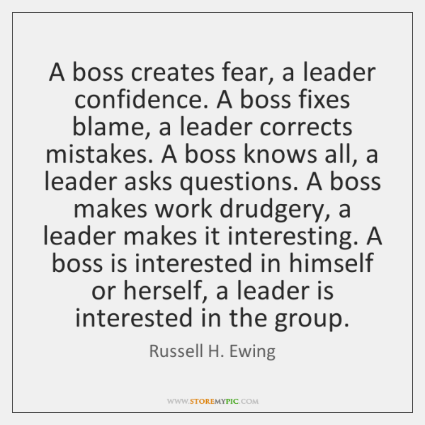 A boss creates fear, a leader confidence. A boss fixes blame, a ...