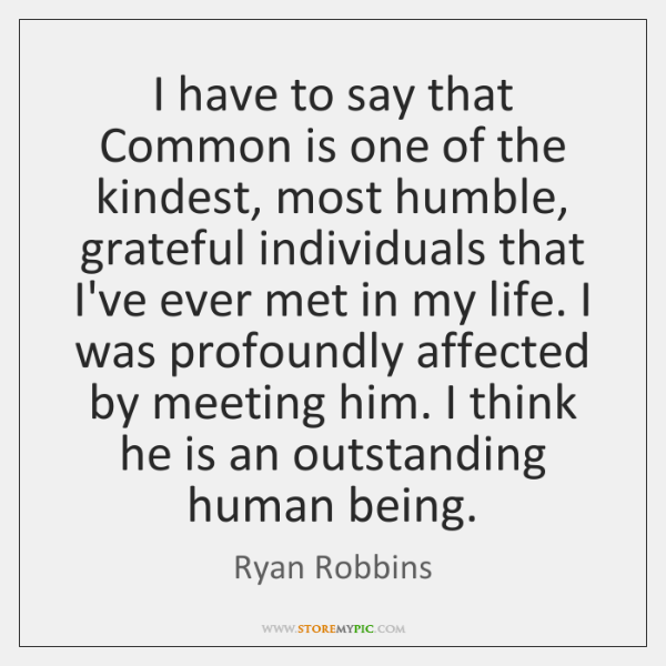 I have to say that Common is one of the kindest, most ...