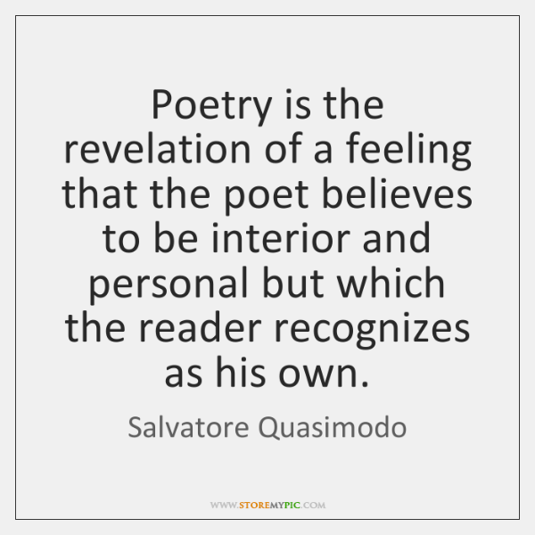 Poetry is the revelation of a feeling that the poet believes to ...