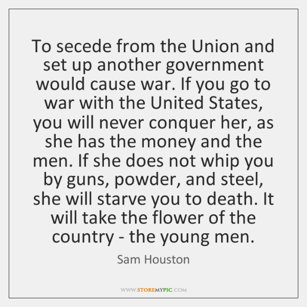 To secede from the Union and set up another government would cause ...