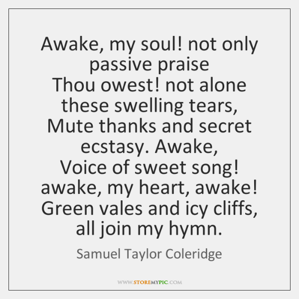 Awake, my soul! not only passive praise   Thou owest! not alone these ...