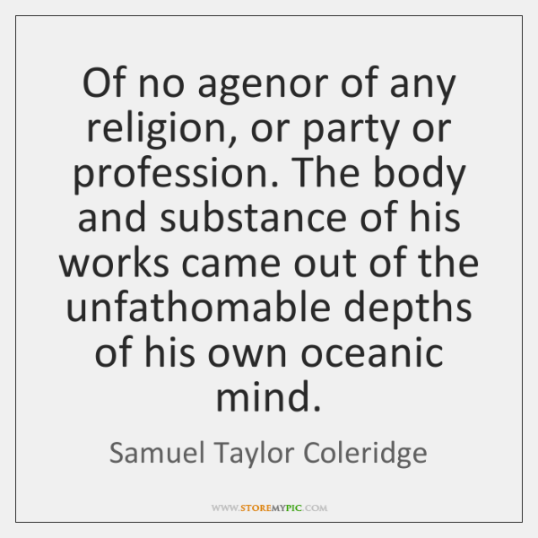 Of no agenor of any religion, or party or profession. The body ...
