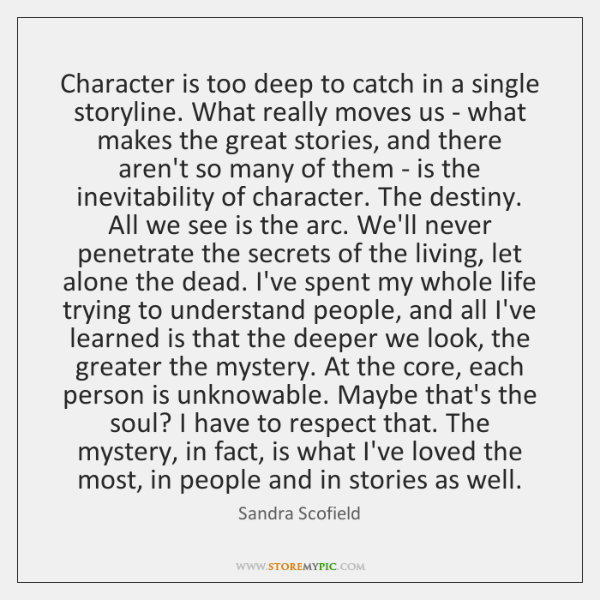 Character is too deep to catch in a single storyline. What really ...