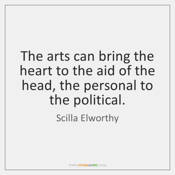 The arts can bring the heart to the aid of the head, ...