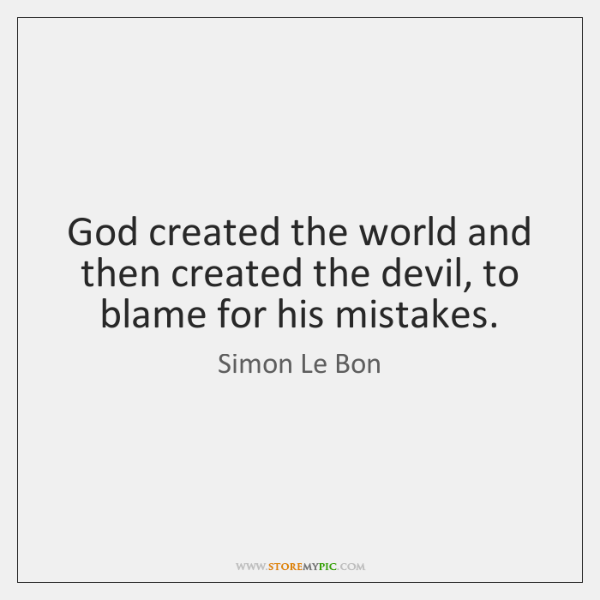 God created the world and then created the devil, to blame for ...