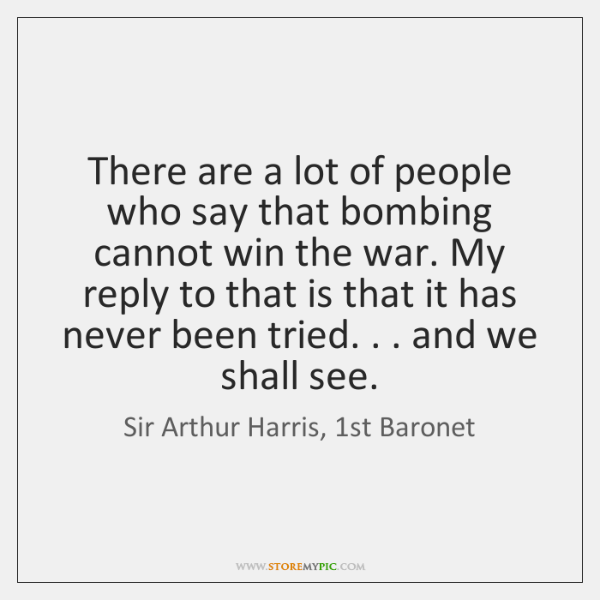 There are a lot of people who say that bombing cannot win ...