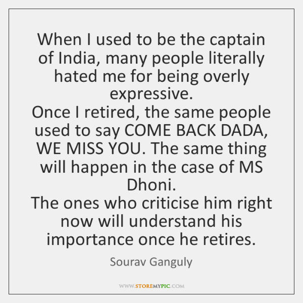 When I used to be the captain of India, many people literally ...