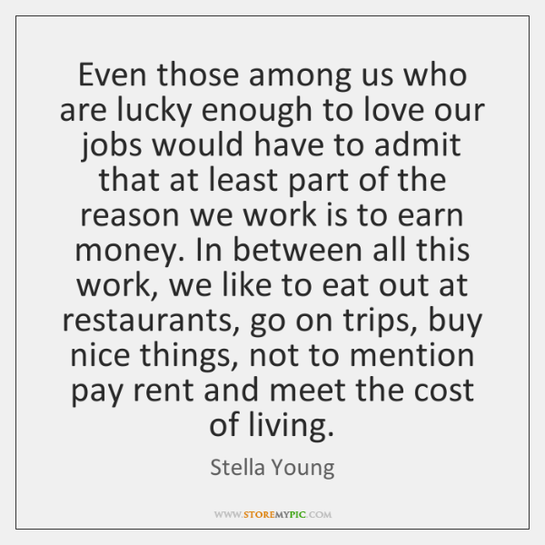 Even those among us who are lucky enough to love our jobs ...