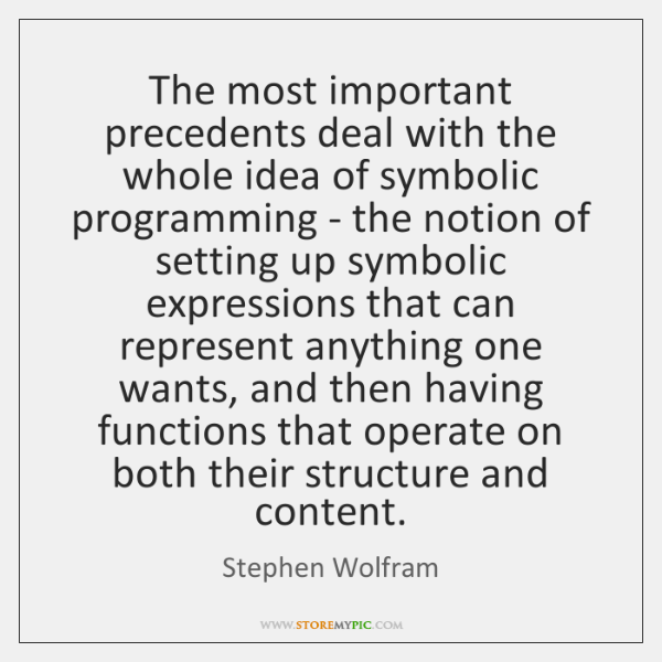 The most important precedents deal with the whole idea of symbolic programming ...