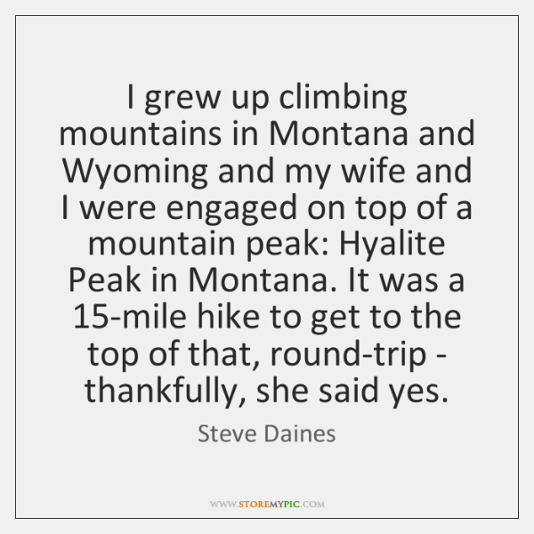 I grew up climbing mountains in Montana and Wyoming and my wife ...