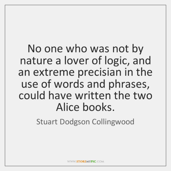 No one who was not by nature a lover of logic, and ...