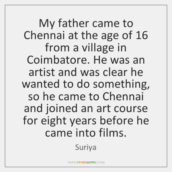 My father came to Chennai at the age of 16 from a village ...