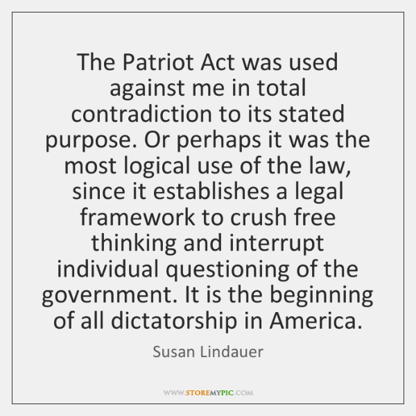 The Patriot Act was used against me in total contradiction to its ...