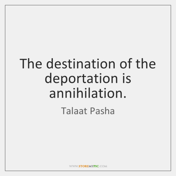 The destination of the deportation is annihilation.