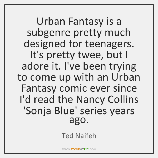 Urban Fantasy is a subgenre pretty much designed for teenagers. It's pretty ...