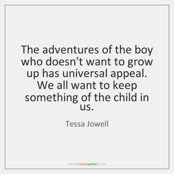 The adventures of the boy who doesn't want to grow up has ...