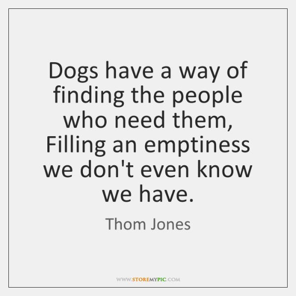 Dogs have a way of finding the people who need them, Filling ...