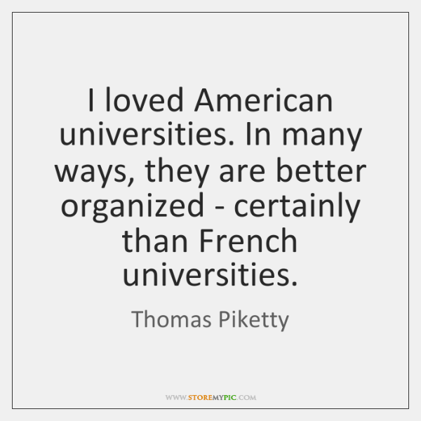 I loved American universities. In many ways, they are better organized - ...
