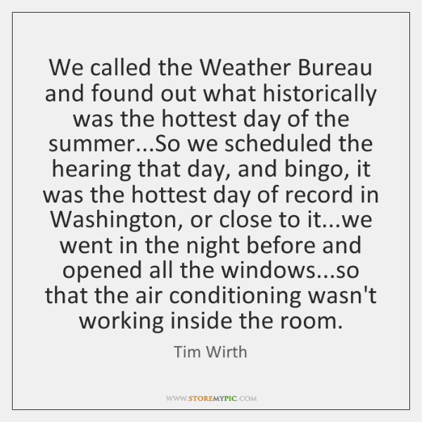 We called the Weather Bureau and found out what historically was the ...