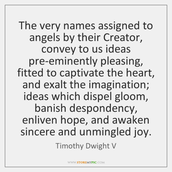 The very names assigned to angels by their Creator, convey to us ...