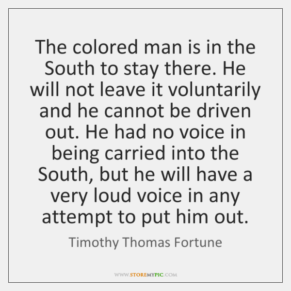 The colored man is in the South to stay there. He will ...