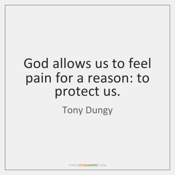 God allows us to feel pain for a reason: to protect us.