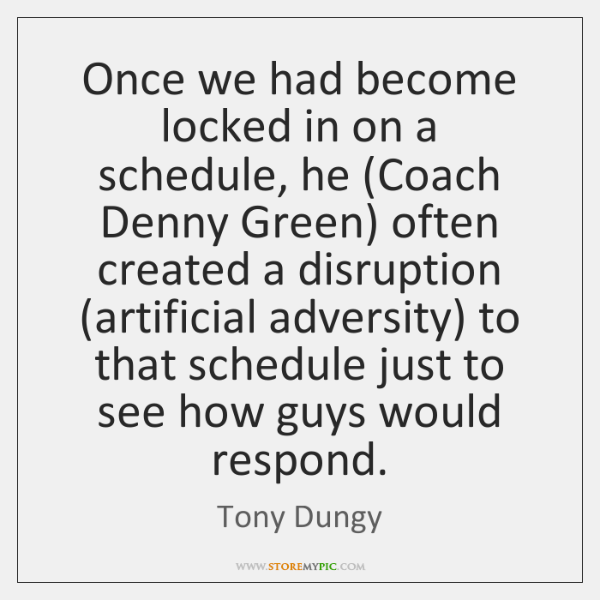 Once we had become locked in on a schedule, he (Coach Denny ...