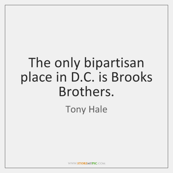 The only bipartisan place in D.C. is Brooks Brothers.