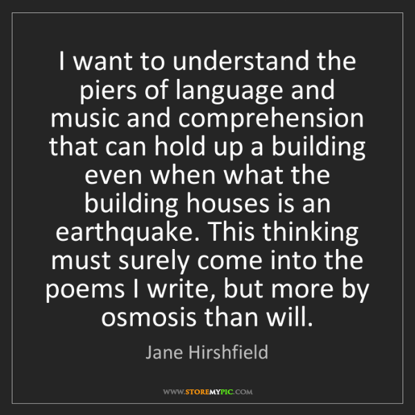 Jane Hirshfield: I want to understand the piers of language and music...