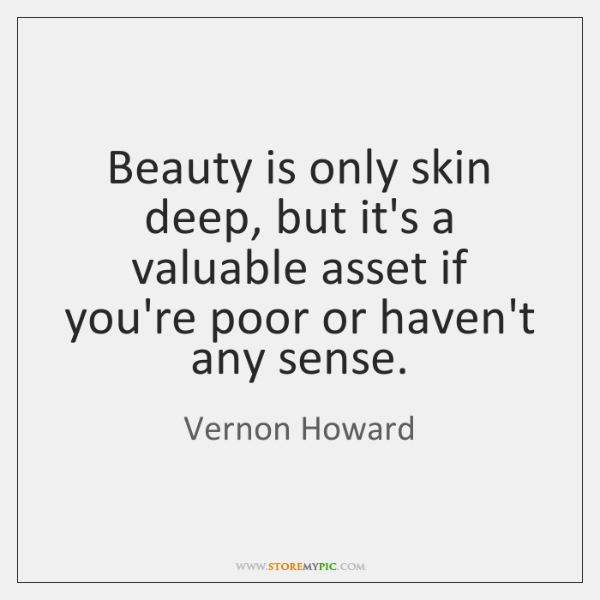Beauty is only skin deep, but it's a valuable asset if you're ...