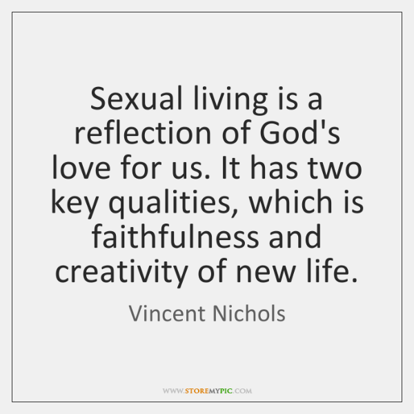 Sexual living is a reflection of God's love for us. It has ...