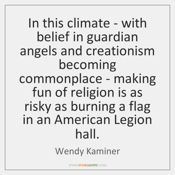 In this climate - with belief in guardian angels and creationism becoming ...
