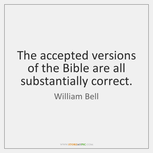 The accepted versions of the Bible are all substantially correct.