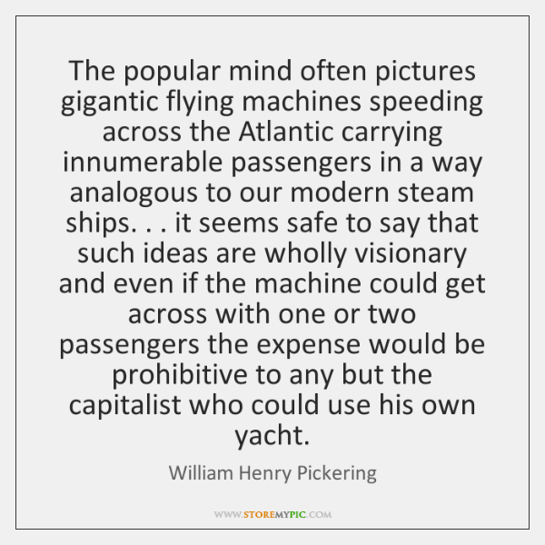 The popular mind often pictures gigantic flying machines speeding across the Atlantic ...