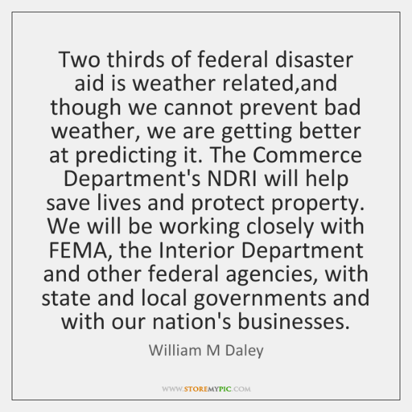 Two thirds of federal disaster aid is weather related,and though we ...