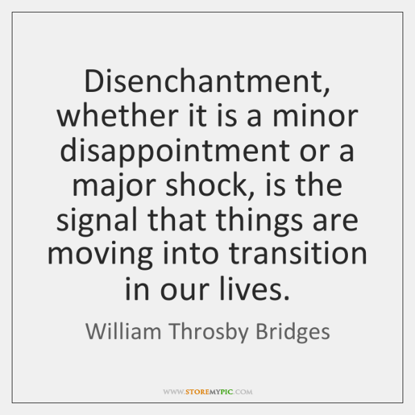 Disenchantment, whether it is a minor disappointment or a major shock, is ...