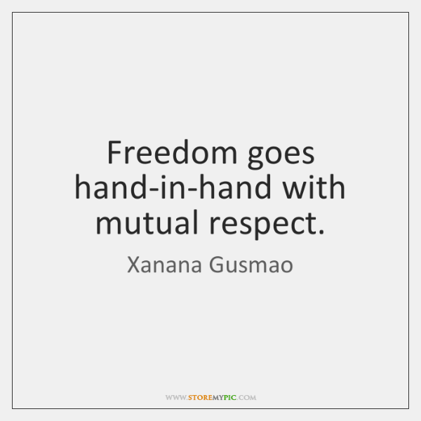 Freedom goes hand-in-hand with mutual respect.