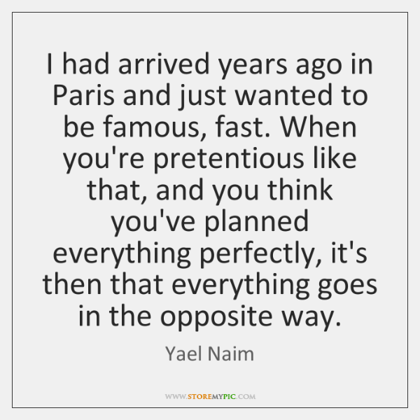 I had arrived years ago in Paris and just wanted to be ...