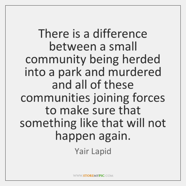 There is a difference between a small community being herded into a ...